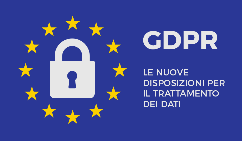GDPR: le nuove disposizioni per il trattamento dei dati